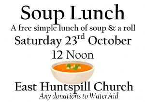 Soup Lunch Saturday 23rd October 12 noon at East Huntspill Church. Donations to Water Aid